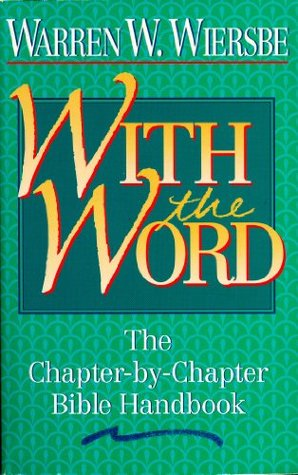 With the Word: The Chapter-by-Chapter Bible Handbook  by  Warren W. Wiersbe