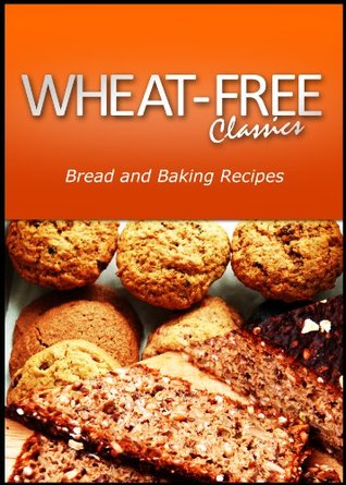 Wheat - Free Classics - Dessert and Bread Recipes Wheat Free Classics Compilations