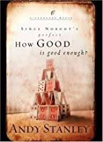 How Good Is Good Enough? (LifeChange Books)