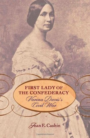 First Lady of the Confederacy: Varina Daviss Civil War  by  Joan E. Cashin
