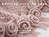 Knitting Over the Edge: Unique Ribs, Cords, Appliques, Colors, Nouveau - The Second Essential Collection of Over 350 Decorative Borders