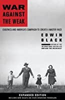 War Against the Weak: Eugenics and America's Campaign to Create a Master Race, Expanded Edition