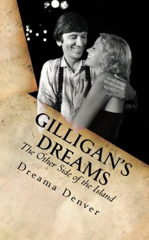 Gilligans Dreams: The Other Side of the Island  by  Dreama Denver