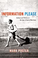 Information Please: Culture and Politics in the Age of Digital Machines