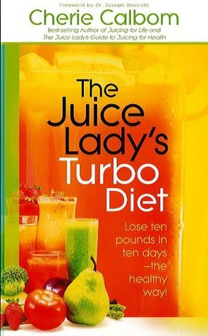 The Juice Ladys Turbo Diet: Lose Ten Pounds in Ten Days-the Healthy Way!  by  Cherie Calbom