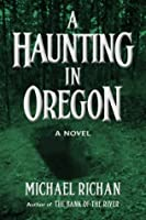 A Haunting In Oregon