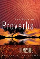 The Book of Proverbs: The Message (First Book Challenge)