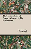 The Southern Gates Of Arabia - A Journey In The Hadbramaut