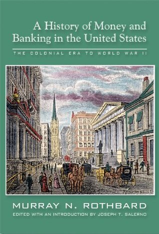 History of Money and Banking in the United States: The Colonial Era to World War II Murray N. Rothbard