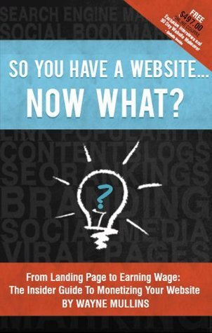 So You Have a Website Now What?  by  Wayne Mullins