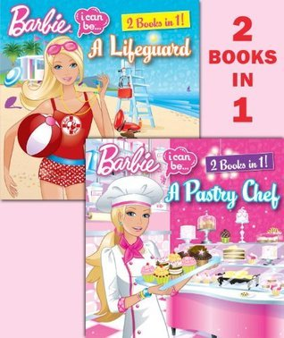 I Can Be a Pastry Chef/I Can Be a Lifeguard (Barbie)  by  Freya Woods