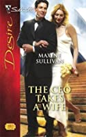 The CEO Takes a Wife (Silhouette Desire)