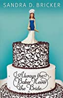 Always the Baker, Never the Bride (Emma Rae Creations, #1)