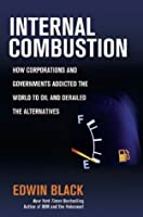 Internal Combustion: How Corporations and Governments Addicted the World to Oil and Derailed the Alternatives