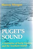 Puget's Sound: A Narrative Of Early Tacoma And The Southern Sound