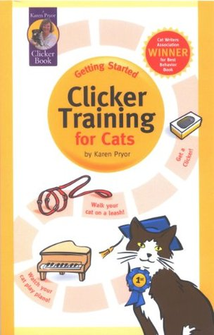 Getting Started: Clicker Training for Cats  by  Karen Pryor