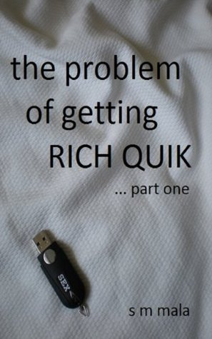 The Problem of Getting Rich Quik ... part one S.M. Mala