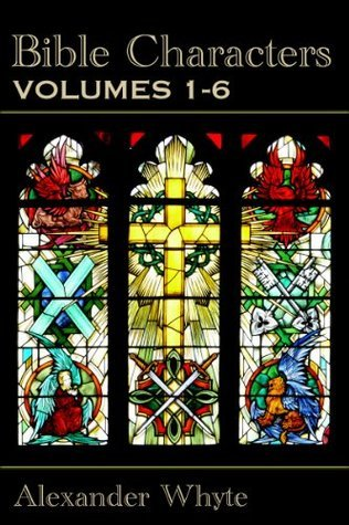 Bible Characters Vol. 1-6 - Complete Edition Alexander Whyte
