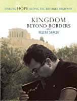 Kingdom Beyond Borders: Finding Hope Along the Refugee Highway