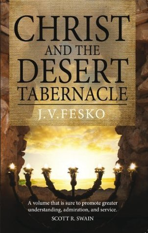 Christ and the Desert Tabernacle: Discover the connections between Christ and the Old Testament tabernacle  by  John Fesko