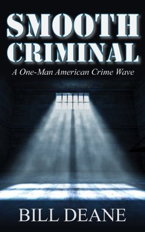 Smooth Criminal, A One-Man American Crime Wave  by  Bill Deane