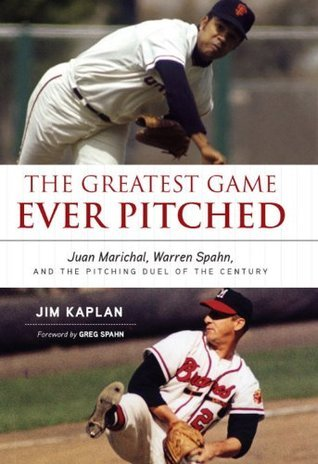 The Greatest Game Ever Pitched: Juan Marichal, Warren Spahn and the Pitching Duel of the Century  by  Jim Kaplan