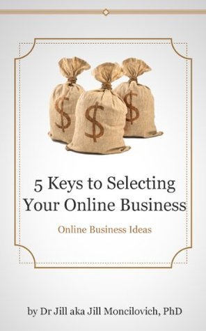 Online Business Ideas - 5 Keys to Selecting Your Online Business Jill Moncilovich