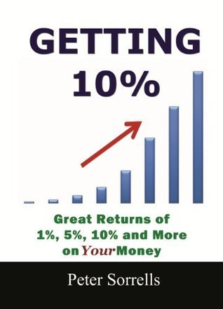 Getting 10%: Great Returns of 1%, 5%, 10% and More on Your Money Peter Sorrells