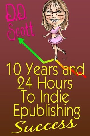 10 Years and 24 Hours to Indie Epublishing Success D. Scott