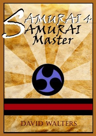 Samurais Apprentice 4: Samurai Master (The Samurai Series) David Walters