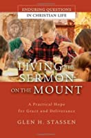 Living the Sermon on the Mount: A Practical Hope for Grace and Deliverance (Enduring Questions in Christian Life)