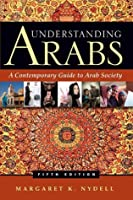 Understanding Arabs, Fifth Edition: A Contemporary Guide to Arab Society