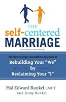 """The Self-Centered Marriage: The Revolutionary ScreamFree Approach to Rebuilding Your """"We"""" by Reclaiming Your """"I"""""""