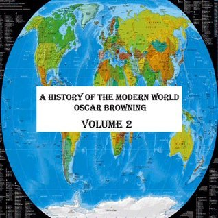 A HISTORY OF THE MODERN WORLD . 1815-1910- VOLUME 2 (A HISTORY OF THE MODERN WORLD . 1815-1910 -)  by  Oscar Browning