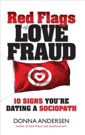 Red Flags of Love Fraud - 10 signs youre dating a sociopath Donna Andersen