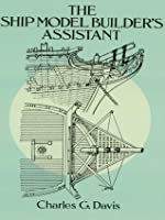 The Ship Model Builder's Assistant (Dover Woodworking)
