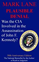 Plausible Denial - Was the CIA Involved in the Assassination of John F. Kennedy?