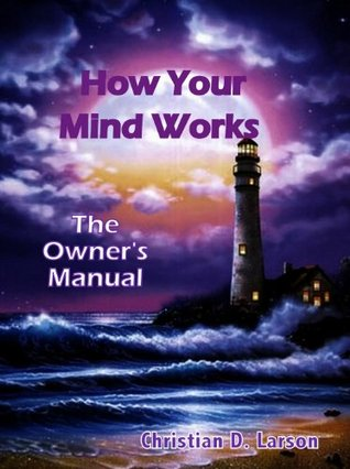 How Your Mind Works: The Owners Manual  by  Christian D. Larson