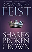 Shards of a Broken Crown (The Serpentwar Saga, Book 4): Serpentwar Saga Bk. 4