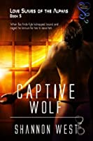 Captive Wolf (Love Slaves of the Alphas 5)