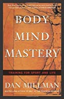 Body Mind Mastery: Creating Success in Sports and Life