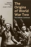 The Origins of World War Two: The Debate Continues