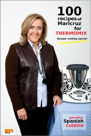 100 recipes of Maricruz for Thermomix. Basque cooking special  by  Maricruz Montoya
