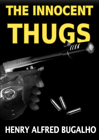 The Innocent Thugs  by  Henry Alfred Bugalho