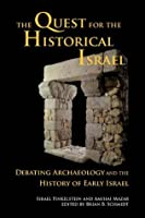 The Quest for the Historical Israel: Debating Archaeology and the History of Early Israel (Archaeology and biblical studies)