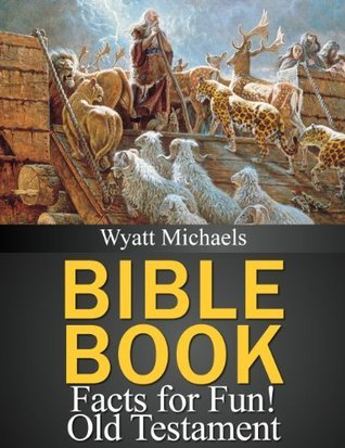 Bible Book Facts for Fun! Old Testament  by  Wyatt Michaels