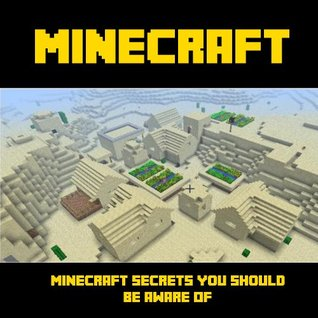 Minecraft In the Know: Minecraft Secrets You Should Be Aware Of  by  Mark Mulle