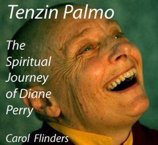 Tenzin Palmo: The Spiritual Journey of Diane Perry  by  Carol Flinders
