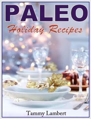 PALEO HOLIDAY RECIPES | THE MODERN CAVE DWELLERS GOURMET GUIDE  by  Tammy Lambert