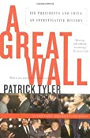 A Great Wall: Six Presidents and China (Century Foundation Book)